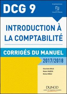DCG 9 - Introduction à la comptabilité 2017/2018 - 9e éd. - Corrigés du manuel-Charlotte Disle , Robert Maéso , Michel Méau