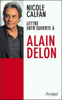 Lettre entrouverte à Alain Delon-Nicole Calfan