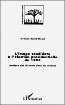 L'image candidate à l'élection présidentielle de 1995 - Analyse des discours dans les médias-Groupe Saint-Cloud