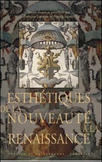 Esthétiques de la nouveauté à la Renaissance-Franck Lessay , Collectif , François Laroque