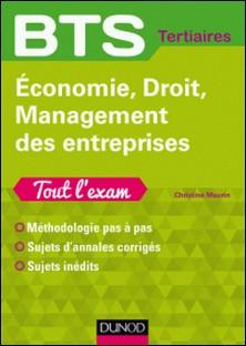 Economie, Droit, Management des entreprises - Tout l'exam - Méthodologie pas à pas, sujets d'annales corrigés, sujets inédits-Christine Maurin