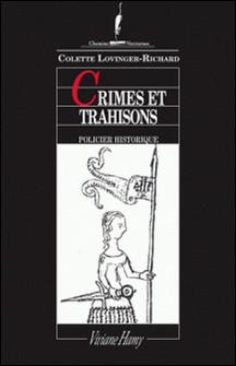 Crimes et trahisons - A Compiègne pendant la guerre de Cent Ans-Colette Lovinger-Richard