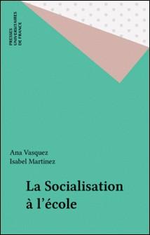 LA SOCIALISATION A L'ECOLE. Approche ethnographique-Isabel Martinez , Ana Vasquez-Bronfman