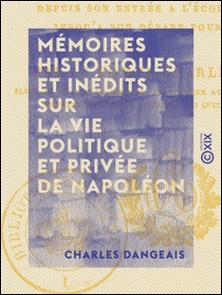 Mémoires historiques et inédits sur la vie politique et privée de Napoléon - Depuis son entrée à l'école de Brienne jusqu'à son départ pour l'Égypte-Charles Dangeais