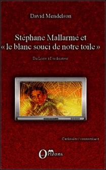 """Stéphane Mallarmé et """"le blanc souci de notre toile"""" - Du livre à l'ordinateur - David Mendelson"""