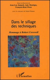 Dans le sillage des techniques - Hommage à Robert Cresswell-Collectif