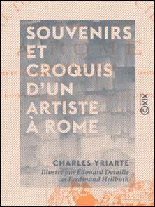 Souvenirs et Croquis d'un artiste à Rome - Autour du Concile-Charles Yriarte , Edouard Detaille , Ferdinand Heilbuth