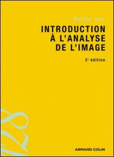 Introduction à l'analyse de l'image-Martine Joly