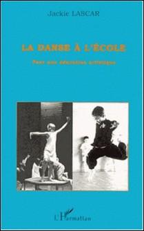 La danse à l'école - Pour une éducation artistique, Témoignages : récits d'expériences en classe, Pistes et outils pour l'enseignant-Jackie Lascar