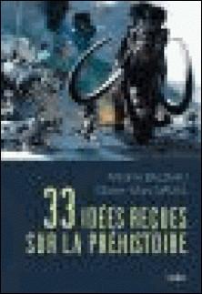 33 idées reçues sur la préhistoire-Antoine Balzeau