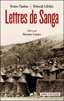 Lettres de Sanga - A André Schaeffner, Michel Leiris, Marcel Mauss, Georges Henri Rivière...-Deborah Lifchitz , Denise Paulme