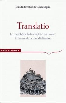 Translatio - Le marché de la traduction en France à l'heure de la mondialisation-Gisèle Sapiro , Johan Heilbron , Anaïs Bokobza , Ioana Popa