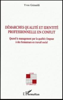 Démarches qualité et identité professionnelle en conflit - Quand le management par la qualité s'impose à des formateurs en travail social-Yvan Grimaldi