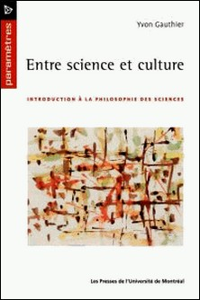 Entre science et culture. Introduction à la philosophie des sciences-Gauthier, Yvon