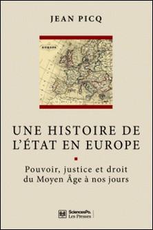 Une histoire de l'Etat en Europe - Pouvoir, justice et droit du Moyen âge à nos jours-Jean Picq