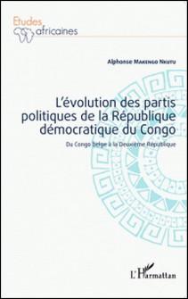 L'évolution des partis politiques de la République démocratique du Congo - Du Congo belge à la Deuxième République-Alphonse Makengo Nkutu
