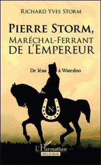 Pierre Storm, maréchal-ferrant de l'Empereur - De Iéna à Waterloo-Richard Yves Storm