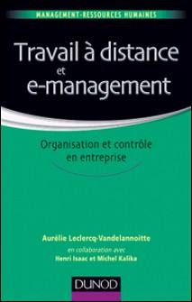 Travail à distance et e-management - Organisation et contrôle-Aurélie Leclercq , Michel Kalika