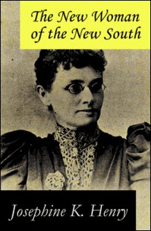 The New Woman of the New South (a feminist literature classic)-Josephine K. Henry