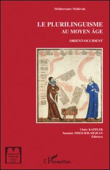 Le plurilinguisme au Moyen Age - Orient-Occident : de Babel à la langue Une-Claire Kappler , Suzanne Thiolier-Méjean