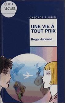 Une vie à tout prix-Roger Judenne