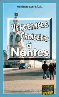 Vengeances croisées à Nantes - Une enquête complexe-Stéphane Jaffrézic