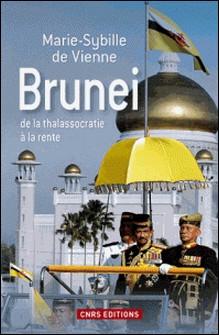 Brunei de la thalassocratie à la rente-Marie-Sybille de Vienne