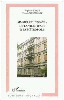 Simmel et l'espace : de la ville d'art à la métropole-Stéphane Jonas , Francis Weidmann