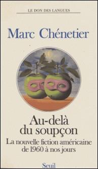 Au-delà du soupçon - La nouvelle fiction américaine de 1960 à nos jours-Marc Chénetier