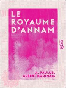 Le Royaume d'Annam-Albert Bouinais , A. Paulus