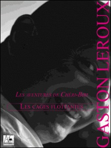 Les Cages flottantes - Les aventures de Chéri-Bibi-Gaston Leroux