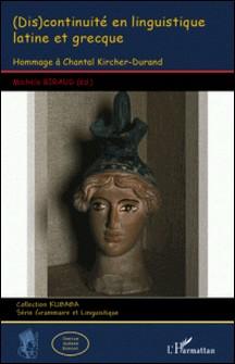 (Dis)continuité en linguistique latine et grecque - Hommage à Chantal Kircher-Durand-Michèle Biraud
