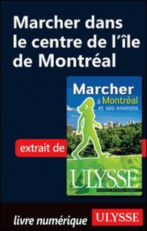 Marcher à Montréal et ses environs - Marcher dans le centre de l'île de Montréal-Yves Séguin