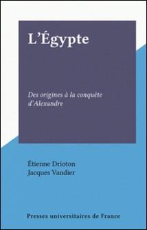 L'Égypte - Des origines à la conquête d'Alexandre-Jacques Vandier , Étienne Drioton