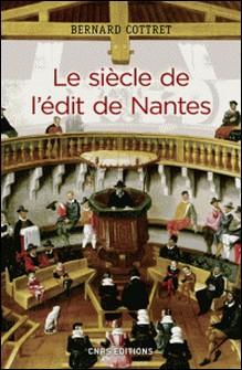 Le siècle de l'édit de Nantes - Catholiques et protestants à l'âge classique-Bernard Cottret