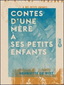 Contes d'une mère à ses petits enfants-Henriette Witt (de)