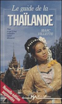 Le guide de la Thaïlande - Tout ce qu'il faut connaître, visiter, découvrir-François Lagirarde , Marc Villette , Alain Lepanot