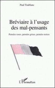 Bréviaire à l'usage des mal-pensants - Pensées roses, pensées grises, pensées noires-Paul Toublanc