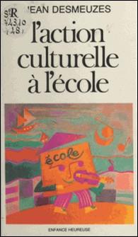 L'Action culturelle à l'école-Jean Desmeuzes