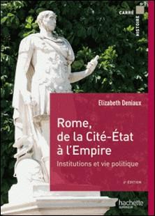 Rome, de la cité État à l'Empire-Elisabeth Deniaux , Michel Balard