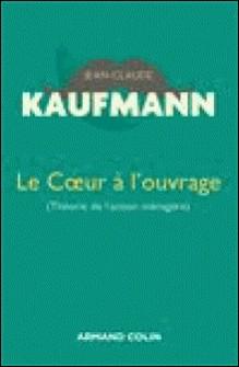 Le Coeur à l'ouvrage - 2e édition-Jean-Claude Kaufmann