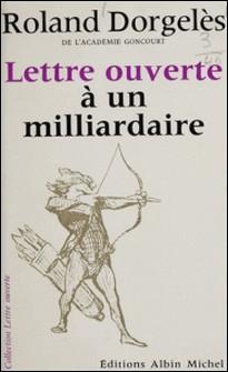 Lettre ouverte à un milliardaire-Roland Dorgelès , Jean-Pierre Dorian