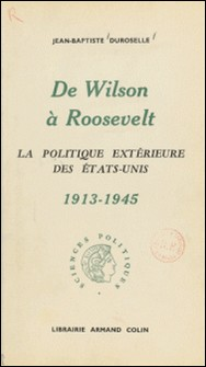 De Wilson à Roosevelt - La politique extérieure des États-Unis, 1913-1945-Jean-Baptiste Duroselle