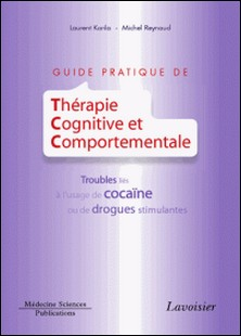 Guide pratique de thérapie cognitive et comportementale - Troubles liés à l'usage de cocaïne ou de drogues stimulantes-Laurent Karila , Michel Reynaud