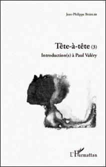 Tête-à-tête - Tome 3, Introduction(s) à Paul Valéry-Jean-Philippe Biehler