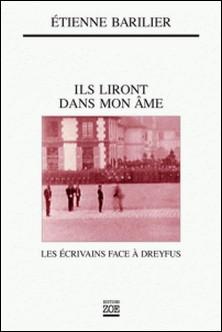 Ils liront dans mon âme - Les écrivains face à Dreyfus-Etienne Barillier