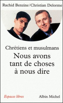 Nous avons tant de choses à nous dire - Pour un vrai dialogue entre chrétiens et musulmans-Rachid Benzine , Rachid Benzine