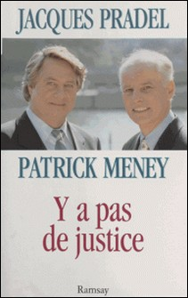 Y a pas de justice-Jacques Pradel , Patrick Meney