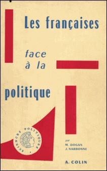 Les Françaises face à la politique-Mattei Dogan , Jacques Narbonne