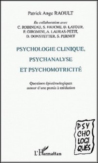 Psychologie clinique, psychanalyse et psychomotricité. - Questions épistémologiques autour d'une praxis à médiation-Patrick Ange Raoult